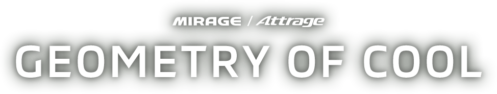 MIRAGE / Attrage GEOMETRY OF COOL
